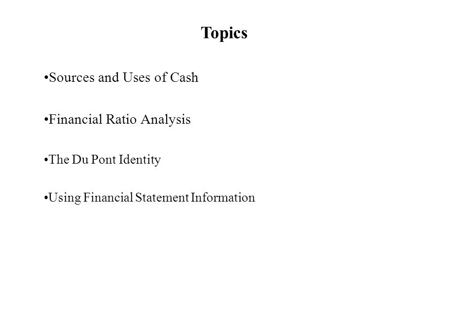 Topics Sources and Uses of Cash Financial Ratio Analysis The Du Pont Identity Using Financial Statement Information