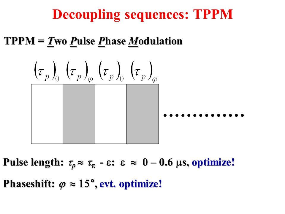 Decoupling sequences: TPPM TPPM = Two Pulse Phase Modulation Pulse length:  p    -  :   0 – 0.6  s, optimize! Phaseshift:   , evt. opti