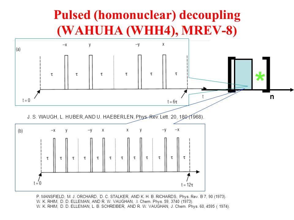 Pulsed (homonuclear) decoupling (WAHUHA (WHH4), MREV-8) P. MANSFIELD, M. J. ORCHARD, D. C. STALKER, AND K. H. B. RICHARDS, Phys. Rev. B 7, 90 (1973).