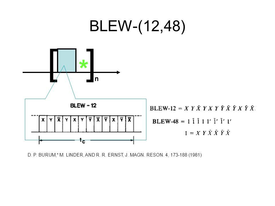 BLEW-(12,48) D. P. BURUM,* M. LINDER, AND R. R. ERNST, J. MAGN. RESON. 4, 173-188 (1981) [] n *