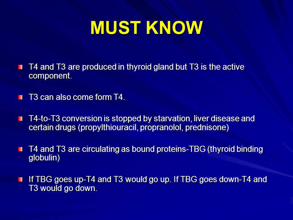 MUST KNOW T4 and T3 are produced in thyroid gland but T3 is the active component.