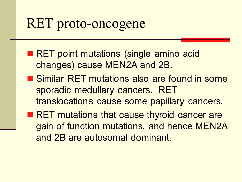 RET proto-oncogene RET point mutations (single amino acid changes) cause MEN2A and 2B.