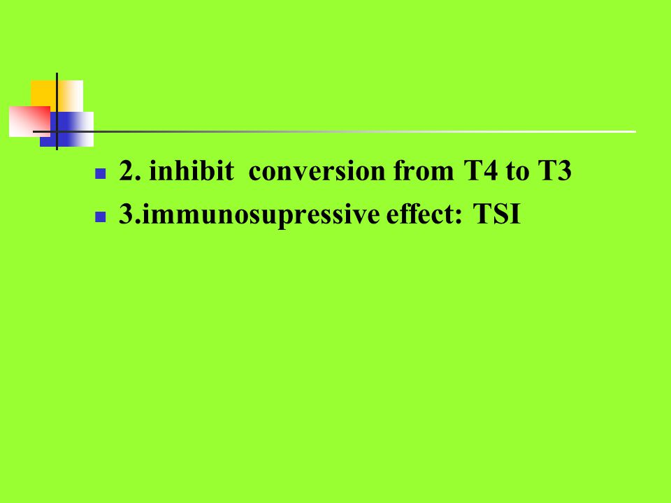 2. inhibit conversion from T4 to T3 3.immunosupressive effect: TSI