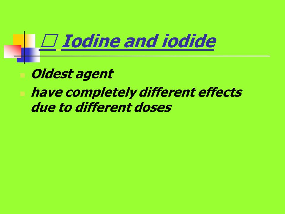 Ⅱ Iodine and iodide Oldest agent have completely different effects due to different doses