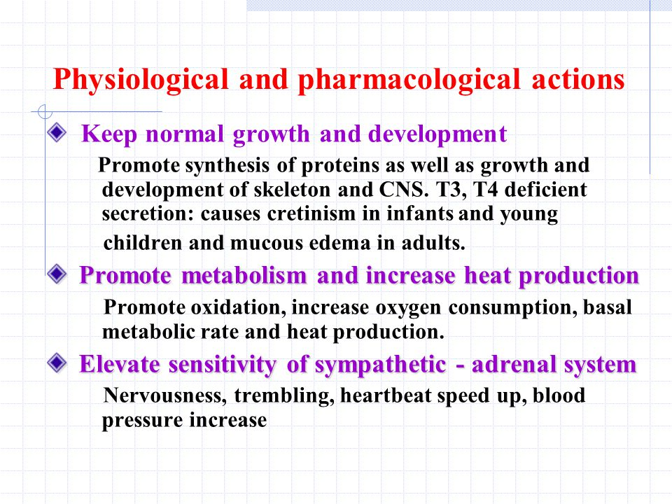 Physiological and pharmacological actions Keep normal growth and development Promote synthesis of proteins as well as growth and development of skeleton and CNS.