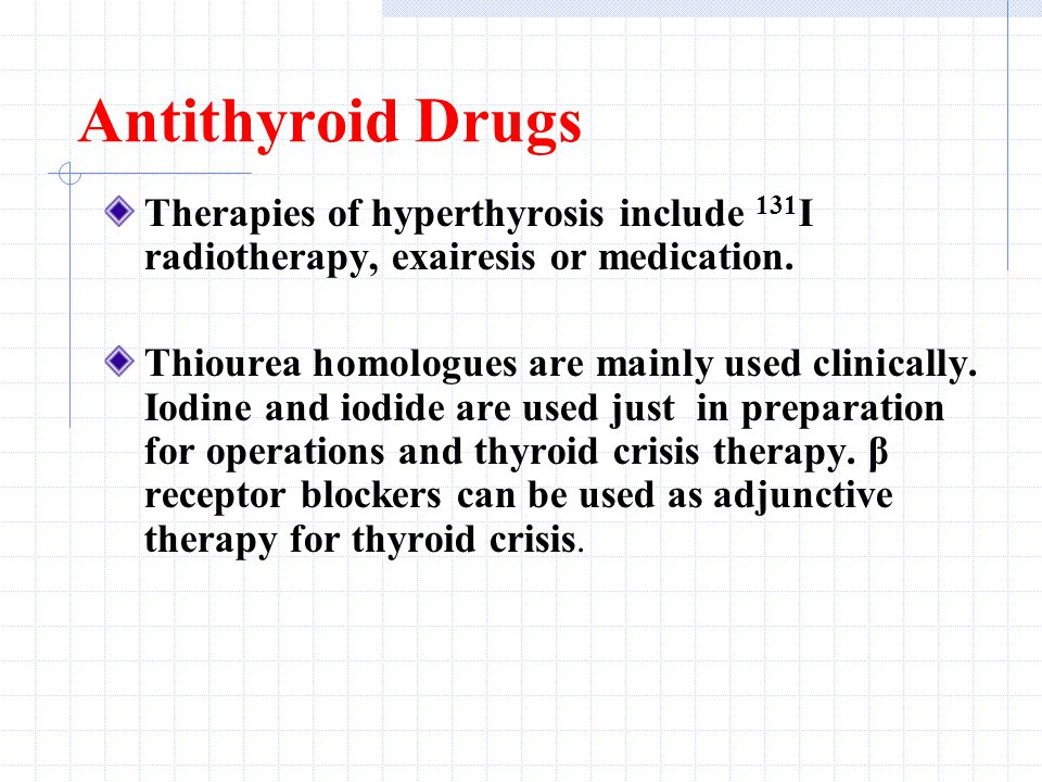 Antithyroid Drugs Therapies of hyperthyrosis include 131 I radiotherapy, exairesis or medication.