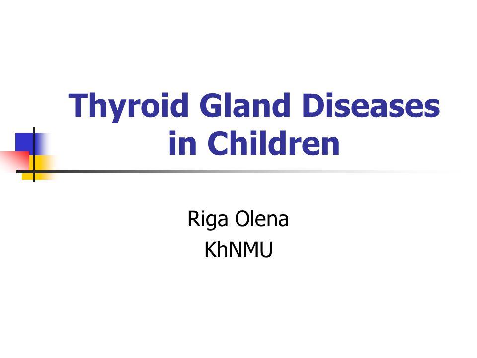 Thyroid Gland Diseases in Children Riga Olena KhNMU