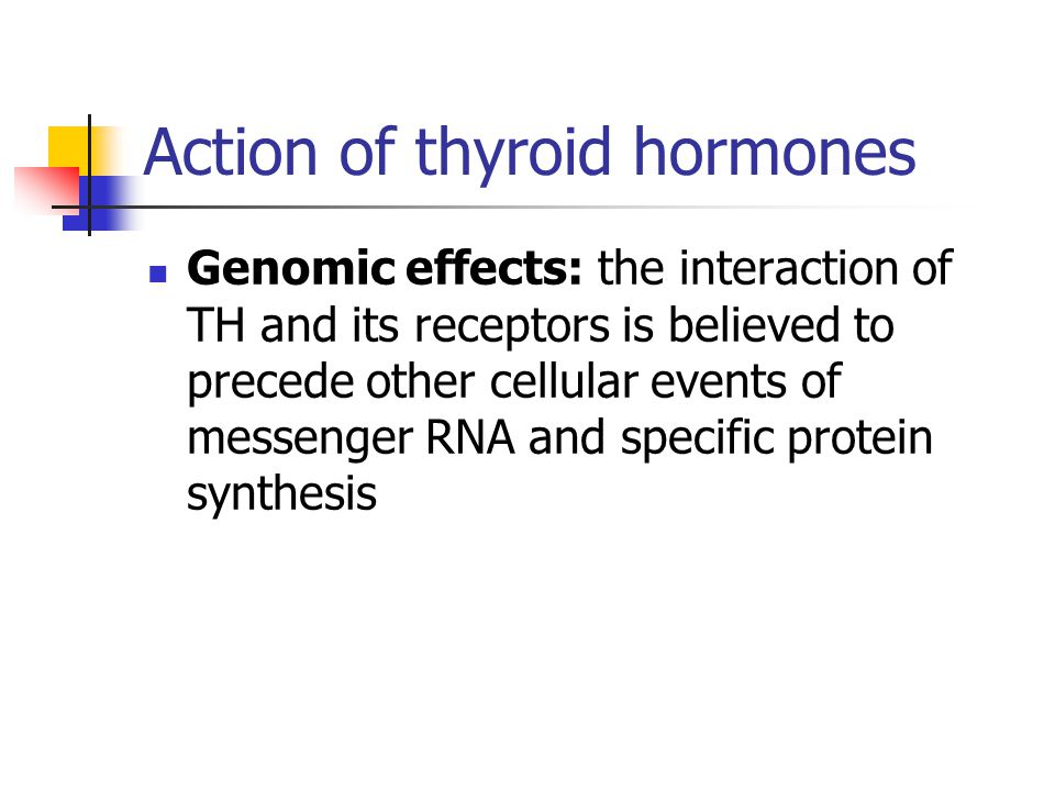 Action of thyroid hormones Genomic effects: the interaction of TH and its receptors is believed to precede other cellular events of messenger RNA and specific protein synthesis