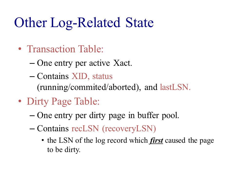 Other Log-Related State Transaction Table: – One entry per active Xact.