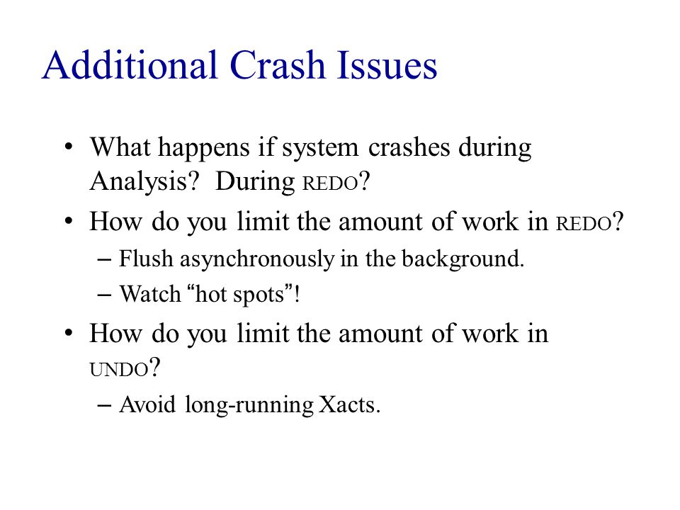 Additional Crash Issues What happens if system crashes during Analysis.