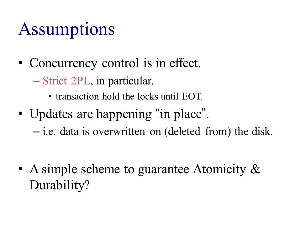 Assumptions Concurrency control is in effect. – Strict 2PL, in particular.
