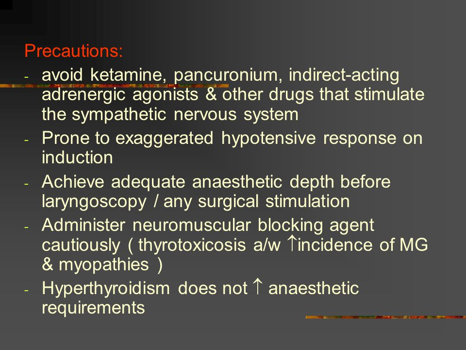 Precautions: - avoid ketamine, pancuronium, indirect-acting adrenergic agonists & other drugs that stimulate the sympathetic nervous system - Prone to