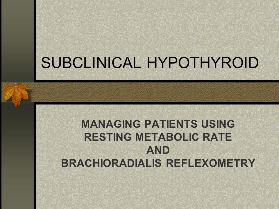 METHODOLOGY ENTRY CRITERIA BBT<97.5 0 F AXILLARY AVERAGE (BRODA BARNES) BASELINE MEASUREMENT AND THIRTY DAY TREATMENT INTERVALS SYMPTOM SURVEY BODY MASS INDEX RESTING METABOLIC RATE (oxygen consumption) BRACHIORADIALIS REFLEXOMETRY (mean of 4) TSH,T3U, T4, T7 ADDED FREE T3, FREE T4 SOME HAD –MICROSOMAL (TPO) AB –THYROGLOBULIN AB –REVERSE T3 –THYROTROPIN RELEASING HORMONE LIPIDS CHOLESTEROL LDL HDL TRIGLYCERIDES