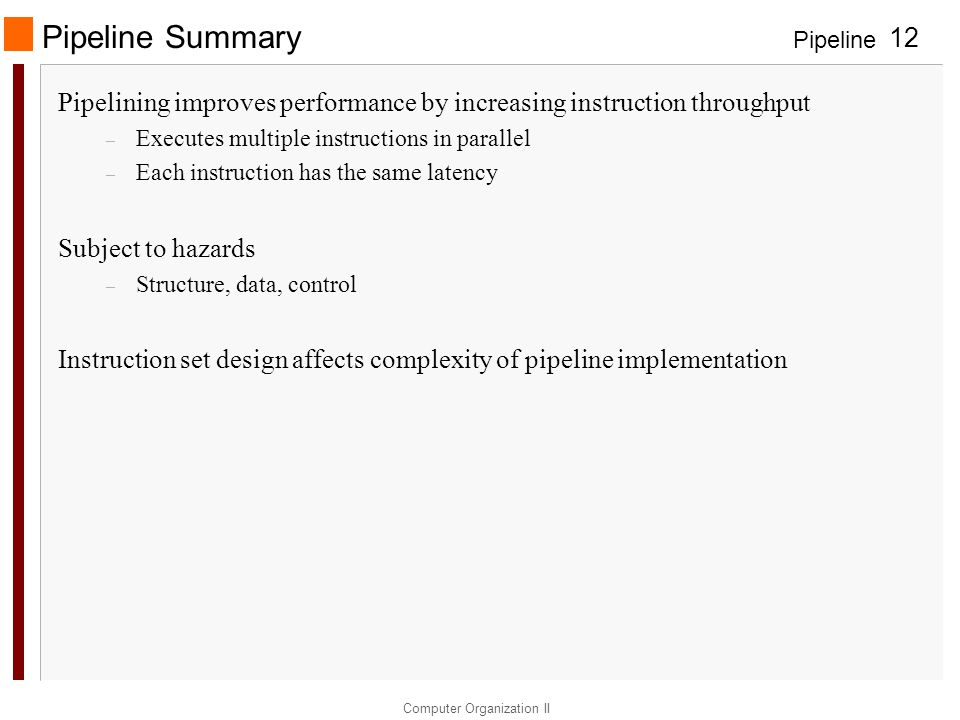 Pipeline Computer Organization II 12 Pipeline Summary Pipelining improves performance by increasing instruction throughput – Executes multiple instruc