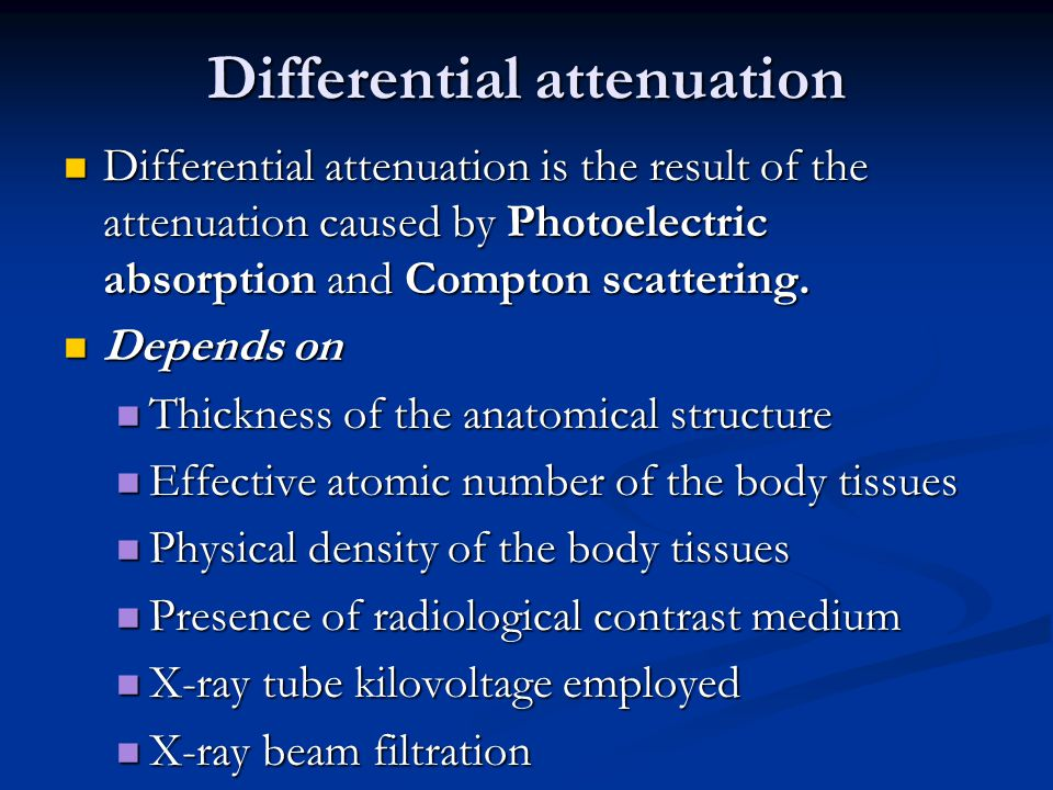 Differential attenuation Differential attenuation is the result of the attenuation caused by Photoelectric absorption and Compton scattering.