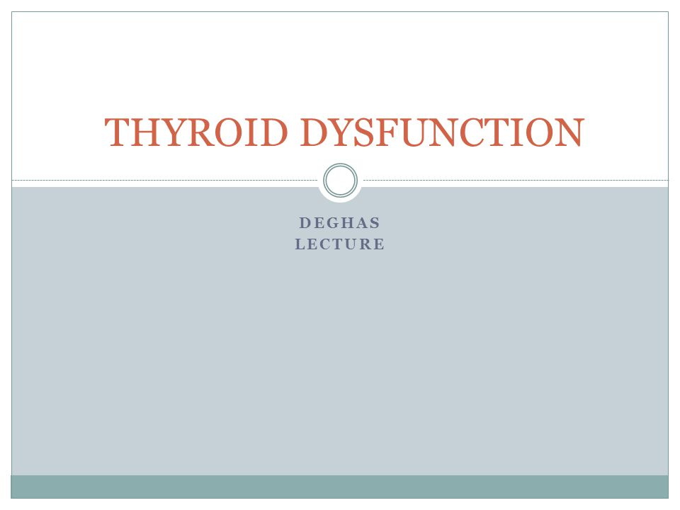 DEGHAS LECTURE THYROID DYSFUNCTION
