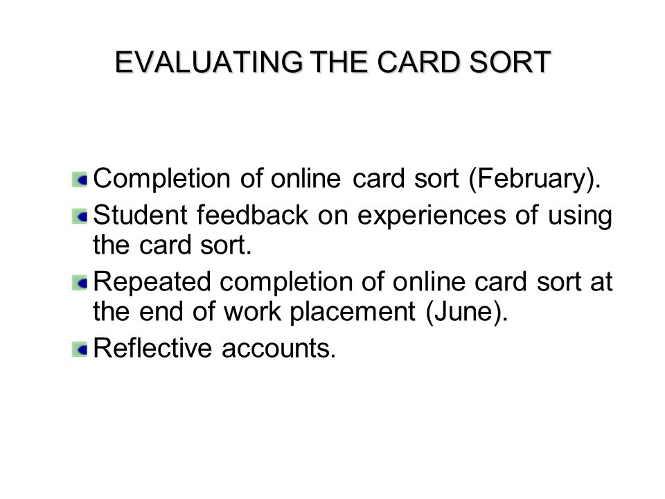 EVALUATING THE CARD SORT Completion of online card sort (February).