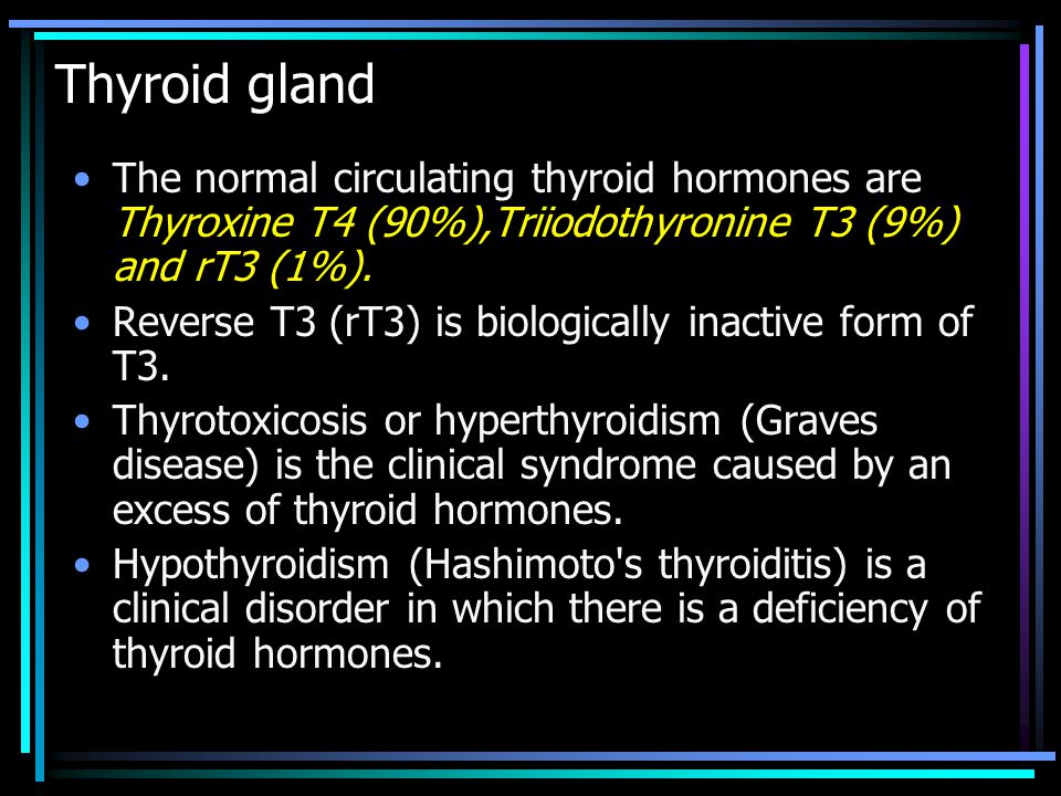 Thyroid gland The normal circulating thyroid hormones are Thyroxine T4 (90%),Triiodothyronine T3 (9%) and rT3 (1%). Reverse T3 (rT3) is biologically i