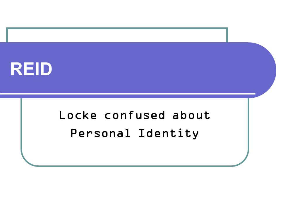 REID Locke confused about Personal Identity