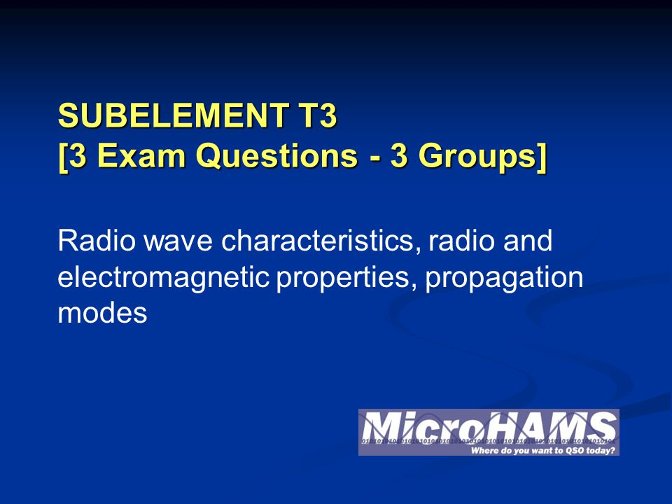 SUBELEMENT T3 [3 Exam Questions - 3 Groups] Radio wave characteristics, radio and electromagnetic properties, propagation modes