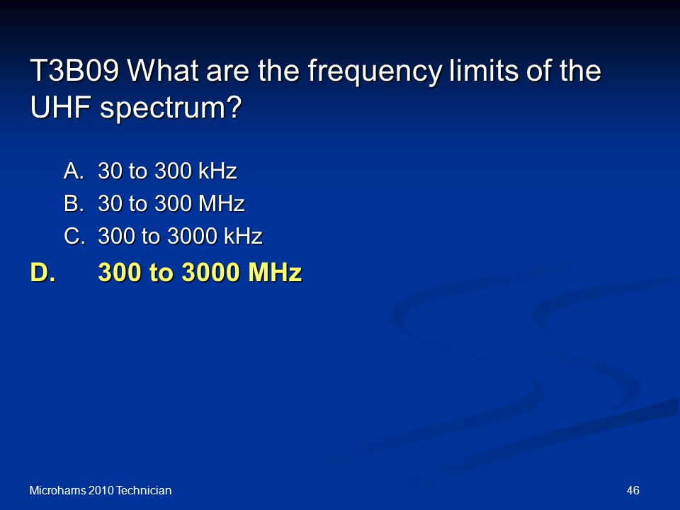 46Microhams 2010 Technician T3B09 What are the frequency limits of the UHF spectrum.