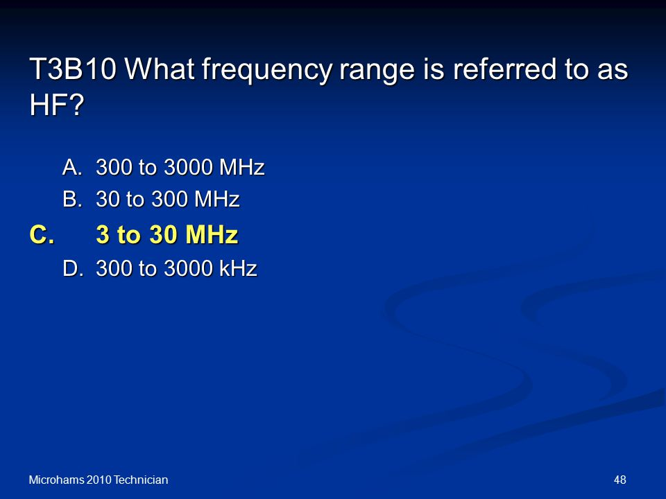 48Microhams 2010 Technician T3B10 What frequency range is referred to as HF.