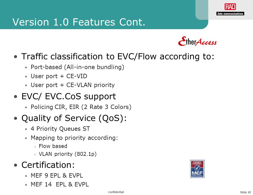Slide 20 confidential Version 1.0 Features Cont. Traffic classification to EVC/Flow according to: Port-based (All-in-one bundling) User port + CE-VID