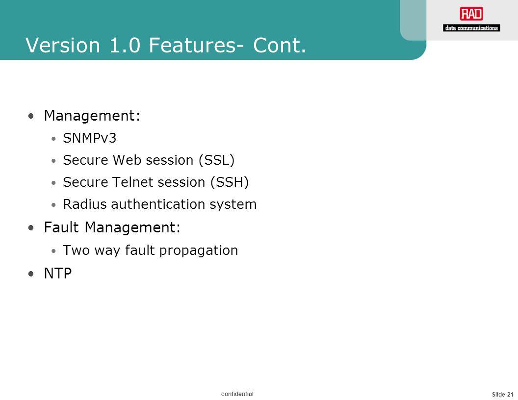 Slide 21 confidential Version 1.0 Features- Cont.