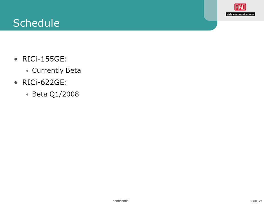 Slide 22 confidential Schedule RICi-155GE: Currently Beta RICi-622GE: Beta Q1/2008