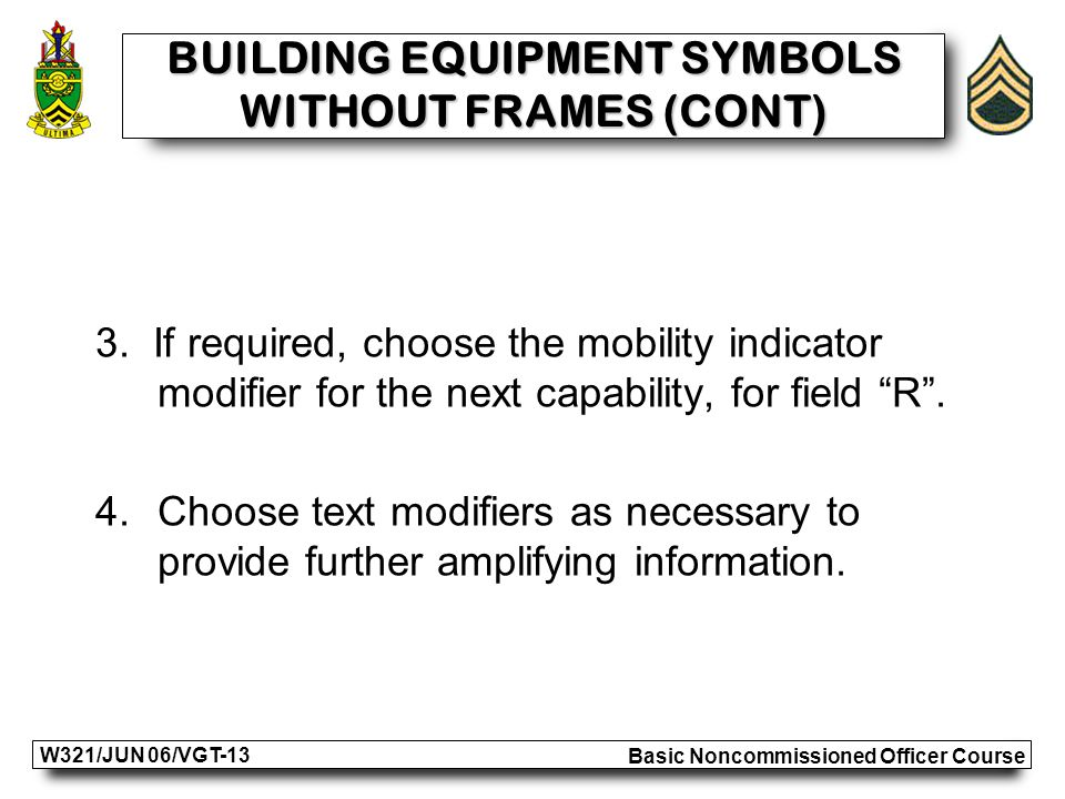 Basic Noncommissioned Officer Course W321/JUN 06/VGT-13 BUILDING EQUIPMENT SYMBOLS WITHOUT FRAMES (CONT) 3.