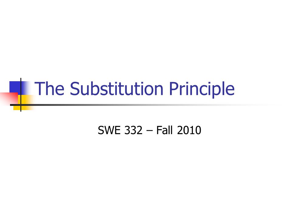 2 Liskov Substitution Principle In any client code, if subtype object is substituted for supertype object, the client's expectations are still met Simple example: Object o = getNewObject(); // client call Case 1: public Object getNewObject() {...} Case 2: public String getNewObject() {...}