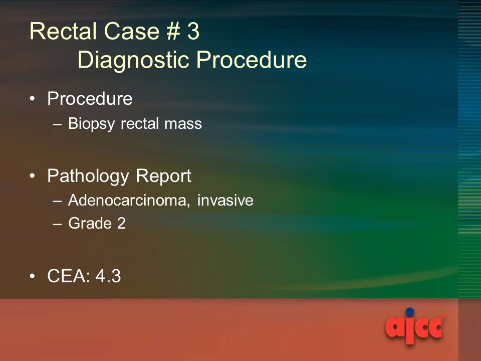 Rectal Case # 3 Imaging Results Endorectal ultrasound –Invasion into peri-rectal fat CT chest/abd/pelvis –Thickening in rectal and perirectal soft tissue –1.2cm peri-iliac node mesenteric node –1.7cm perirectal lymphadenopathy –No liver metastases used with permission Julio Murra-Saca, MD El Savador Atlas of Gastrointestinal Video Endoscopy