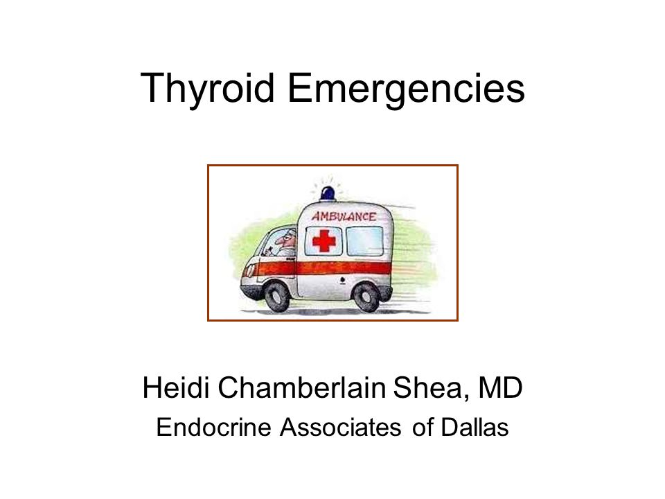 Thyroid Emergencies Heidi Chamberlain Shea, MD Endocrine Associates of Dallas