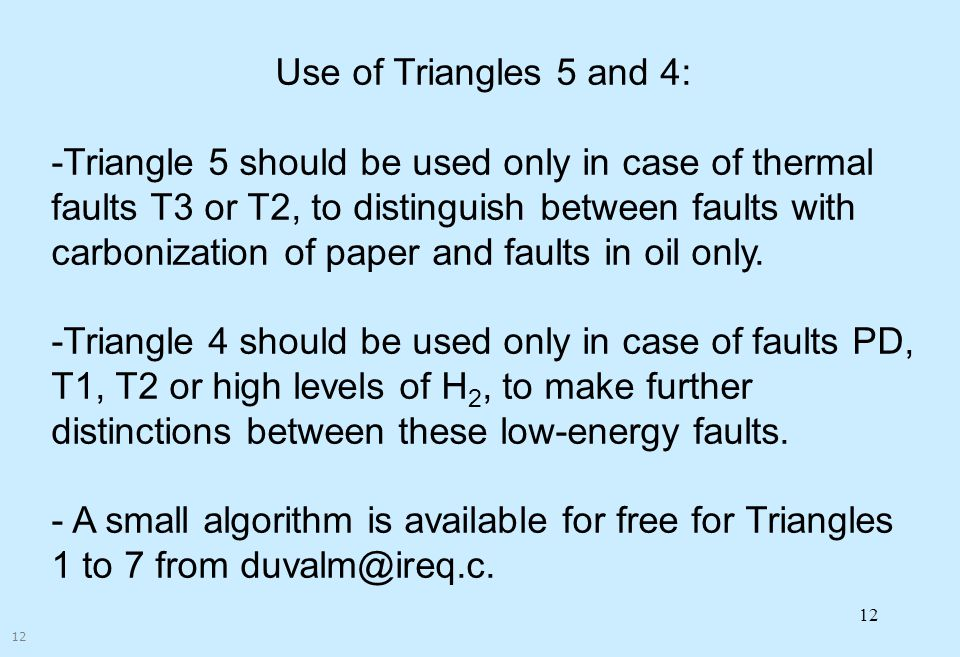 12 Use of Triangles 5 and 4: -Triangle 5 should be used only in case of thermal faults T3 or T2, to distinguish between faults with carbonization of p