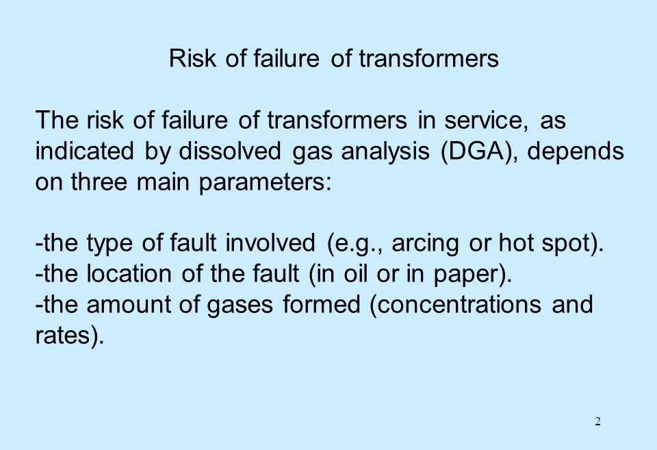 3 The most dangerous faults: -high-energy arcing D2 in oil and paper.