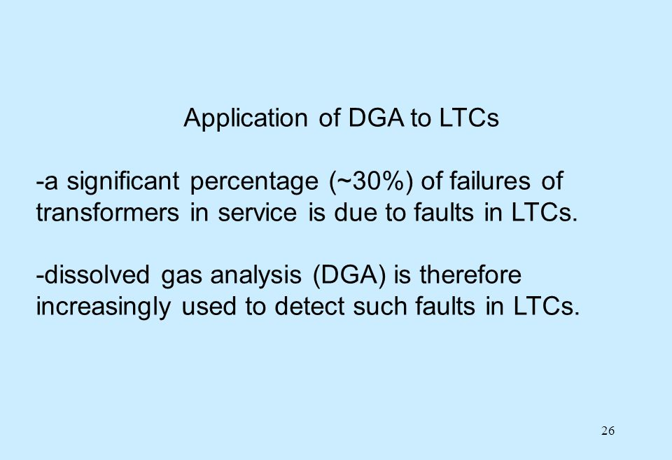 26 Application of DGA to LTCs -a significant percentage (~30%) of failures of transformers in service is due to faults in LTCs. -dissolved gas analysi