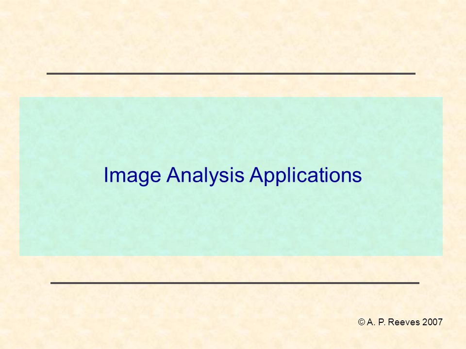Image Analysis Applications © A. P. Reeves 2007