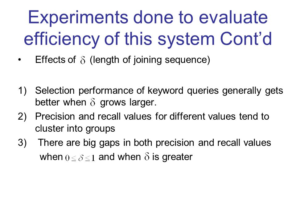 Experiments done to evaluate efficiency of this system Cont'd Effects of (length of joining sequence) 1)Selection performance of keyword queries generally gets better when grows larger.