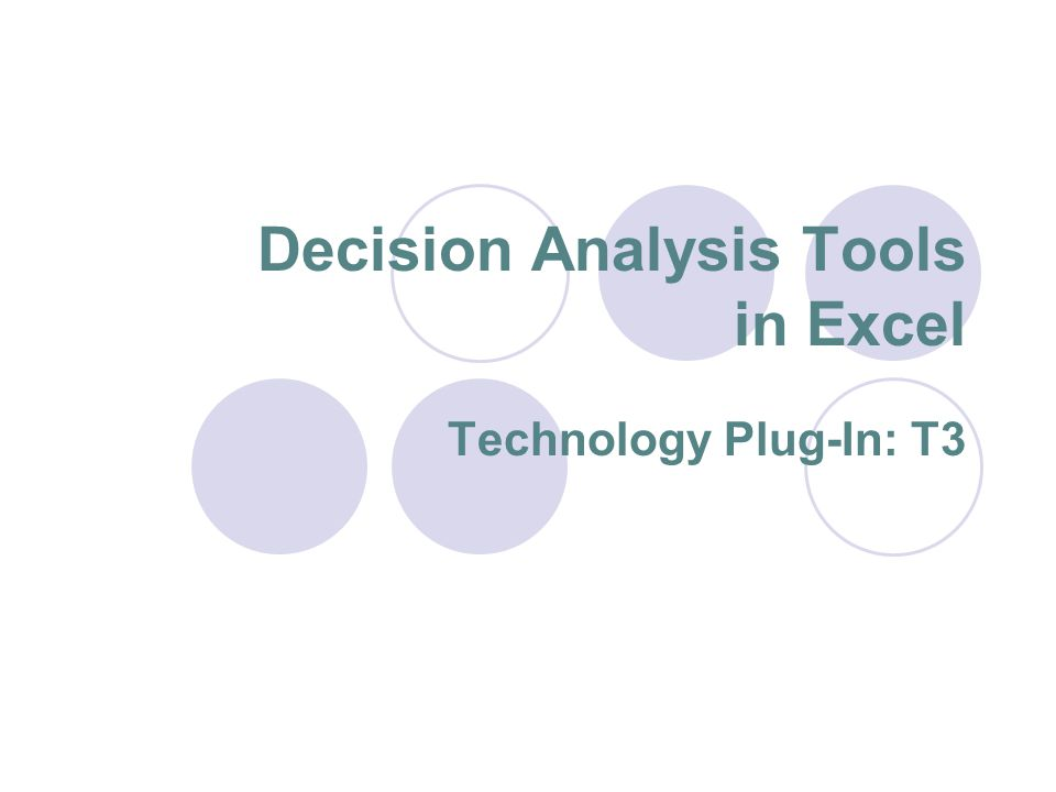 Decision Analysis Tools in Excel Technology Plug-In: T3