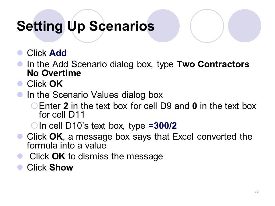 33 Setting Up Scenarios Click Add In the Add Scenario dialog box, type Two Contractors No Overtime Click OK In the Scenario Values dialog box  Enter