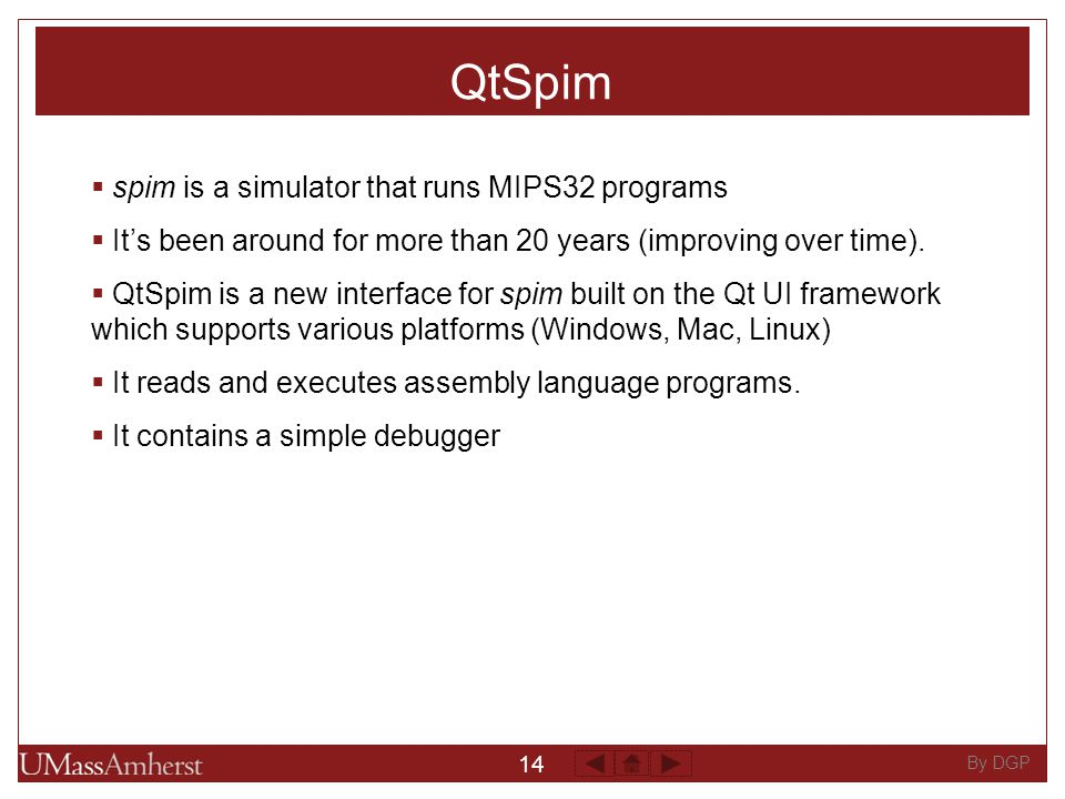14 By DGP QtSpim  spim is a simulator that runs MIPS32 programs  It's been around for more than 20 years (improving over time).