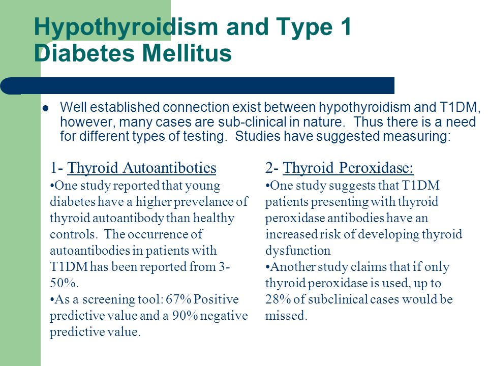 Hypothyroidism and Type 1 Diabetes Mellitus Well established connection exist between hypothyroidism and T1DM, however, many cases are sub-clinical in