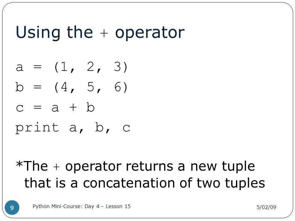 Synchronized traversing: has_match.py def has_match(t1, t2): for x, y in zip(t1, t2): if x == y: return True return False a = [5, 4, 9, 7, 10] b = [4, 3, 5, 7, 15] print has_match(a, b) 5/02/09 Python Mini-Course: Day 4 – Lesson 15 20