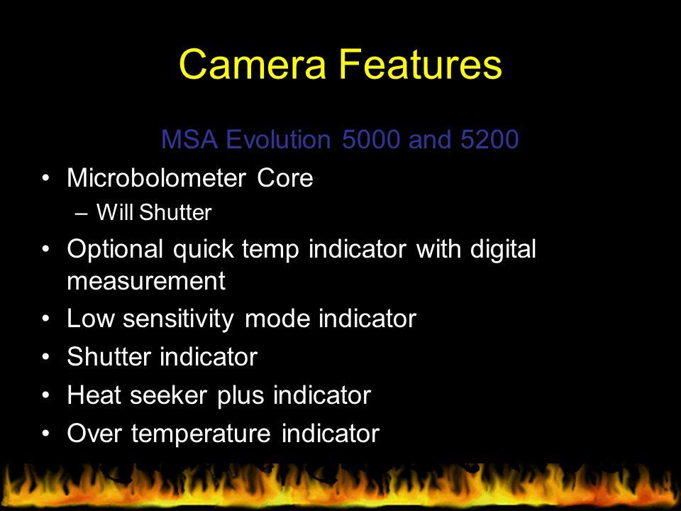 Camera Features MSA Evolution 5000 and 5200 Microbolometer Core –Will Shutter Optional quick temp indicator with digital measurement Low sensitivity m