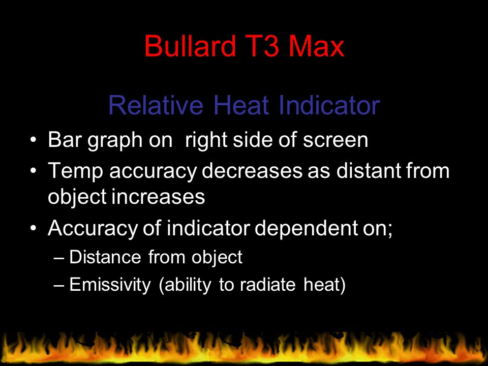 Bullard T3 Max Relative Heat Indicator Bar graph on right side of screen Temp accuracy decreases as distant from object increases Accuracy of indicato
