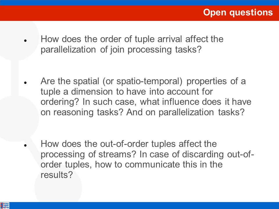 Open questions How does the order of tuple arrival affect the parallelization of join processing tasks.