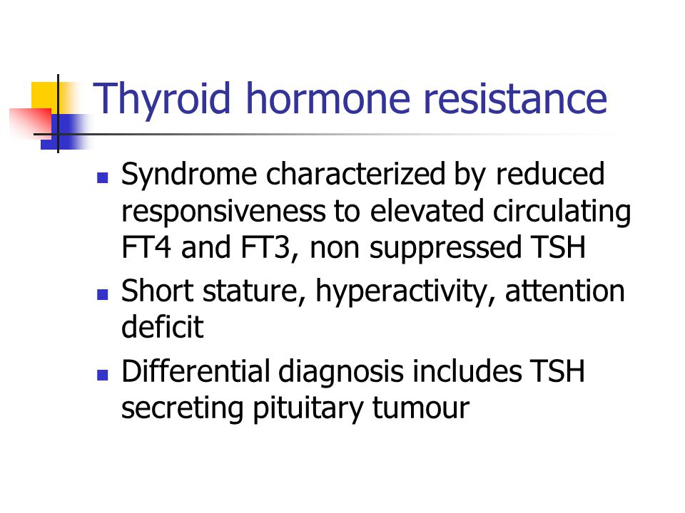 Thyroid hormone resistance Syndrome characterized by reduced responsiveness to elevated circulating FT4 and FT3, non suppressed TSH Short stature, hyp
