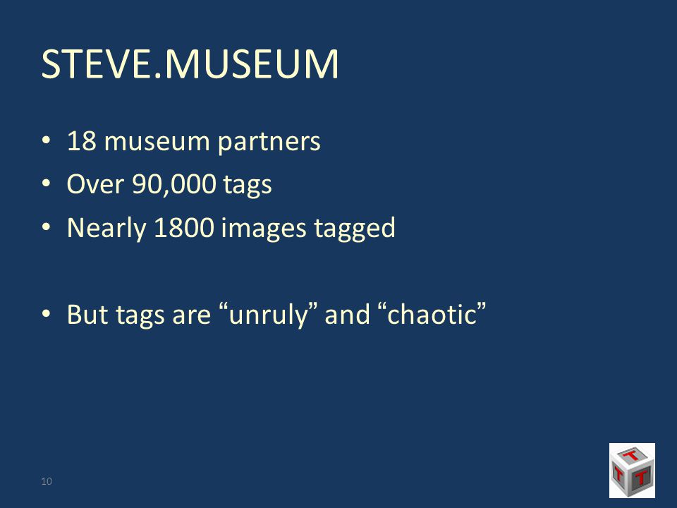 STEVE.MUSEUM 18 museum partners Over 90,000 tags Nearly 1800 images tagged But tags are unruly and chaotic 10
