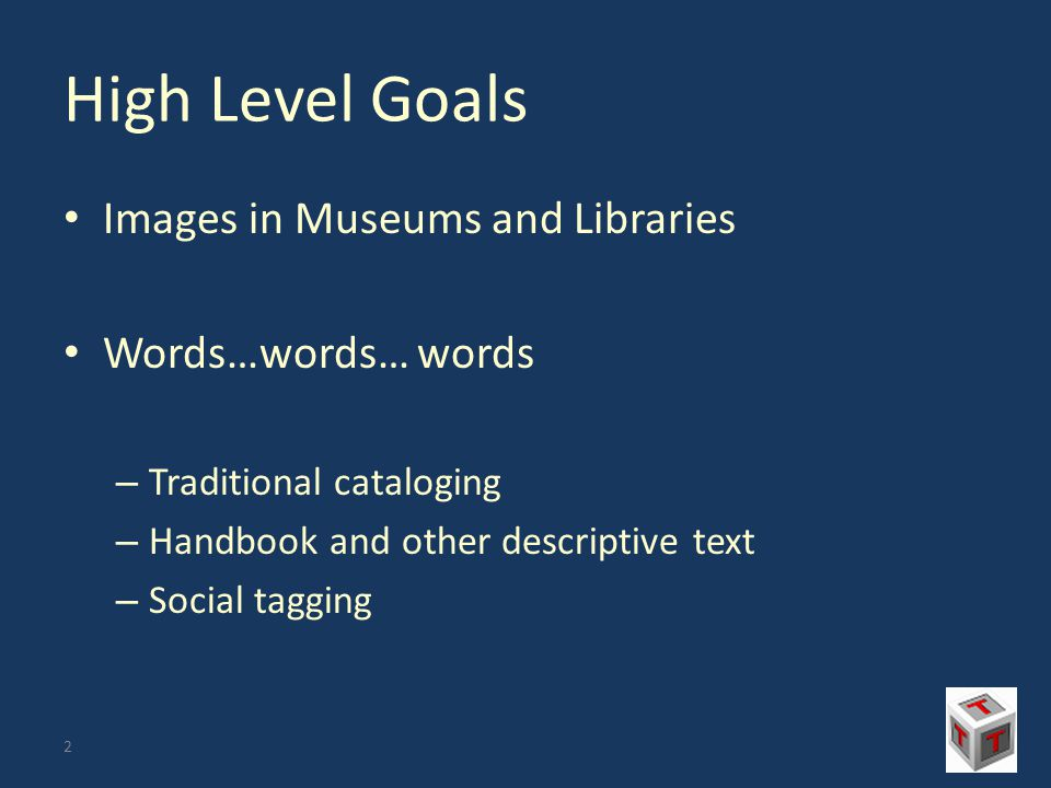 High Level Goals Images in Museums and Libraries Words…words… words – Traditional cataloging – Handbook and other descriptive text – Social tagging 2