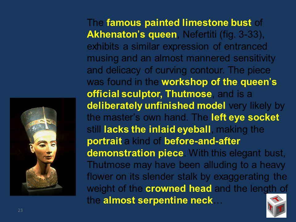 The famous painted limestone bust of Akhenaton's queen, Nefertiti (fig.